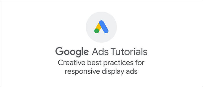 Google Ads: Creative Best Practices for Responsive Display Ads