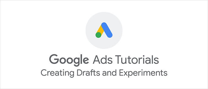 Google Ads: Creating Drafts and Experiments