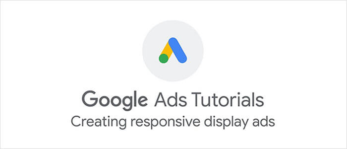 Google Ads: Creating Responsive Display Ads
