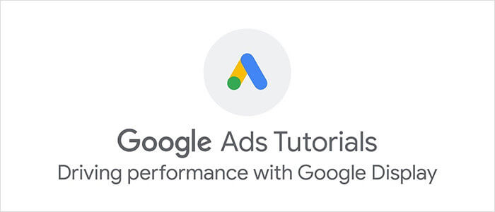 Google Ads: Driving Performance with Google Display