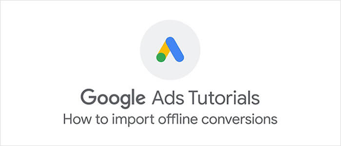 Google Ads: How to Import Offline Conversion