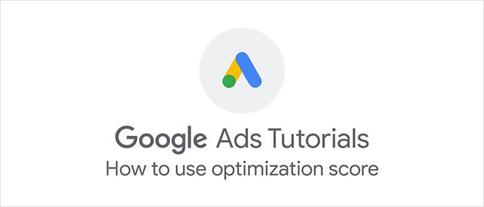Google Ads: How to Use Optimization Score