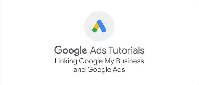Google Ads: Linking Google My Business and Google Ads