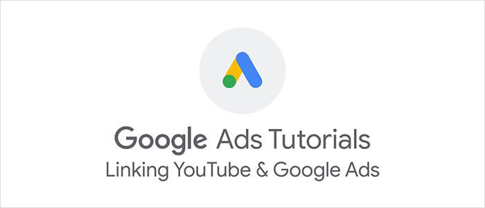Google Ads: Linking Youtube and Google Ads
