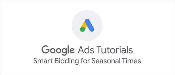 Google Ads: Smart Bidding for Seasonal Times