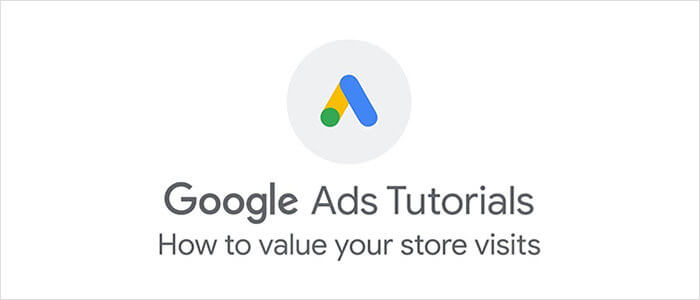 Google Ads: How to Value Your Store Visits
