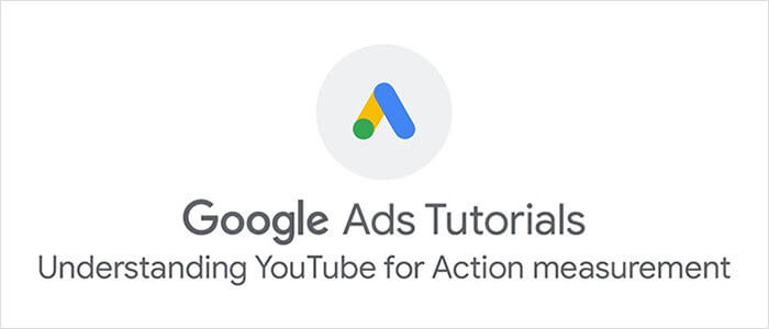 Google Ads: Understanding Youtube for Action Measurement